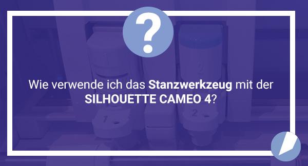 SILHOUETTE CAMEO 4 - das Stanzwerkzeug