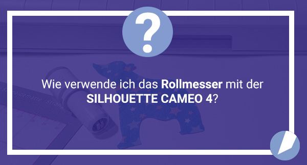 Das Rollmesser der SILHOUETTE CAMEO 4 (PLUS)