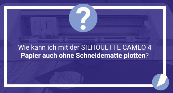 Papier schneiden ohne Schneidematte mit der SILHOUETTE CAMEO 4 (PLUS)