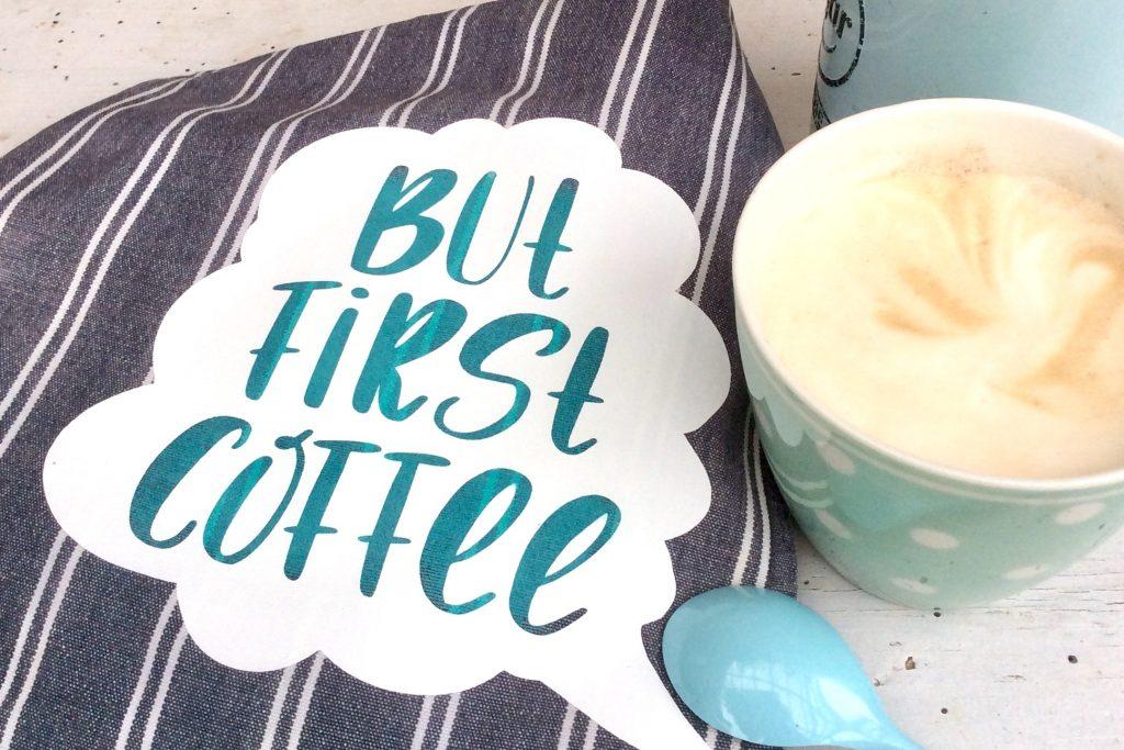 Designbeispiel Plottx PremiumFlex - But first coffee - Designteam