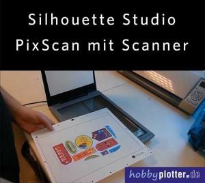 PixScan mit Scanner und SILHOUETTE CAMEO