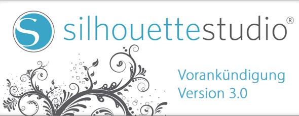 Silhouette Studio - Die neue Version 3.0 steht kurz vor der Tür